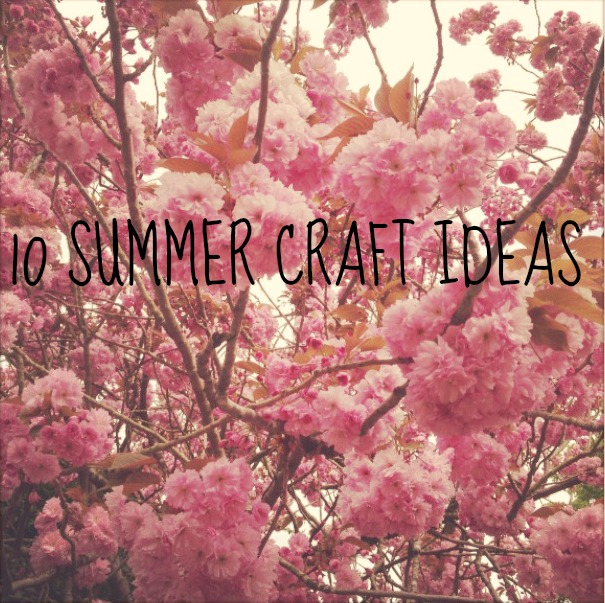 10 Summer Craft Ideas